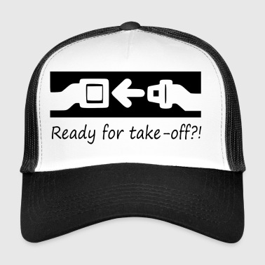 Ready for take-off?! - Trucker Cap