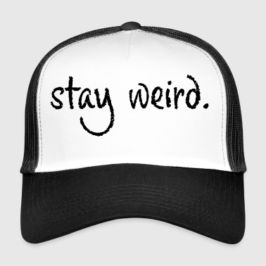 Stay Weird - Trucker Cap