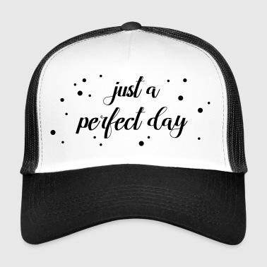 Just a perfect day - Trucker Cap