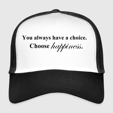 Choose happiness / happiness / happy / gift - Trucker Cap