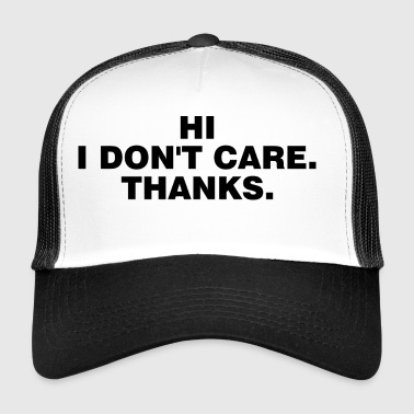 Hi I Don't Care Thanks - Trucker Cap