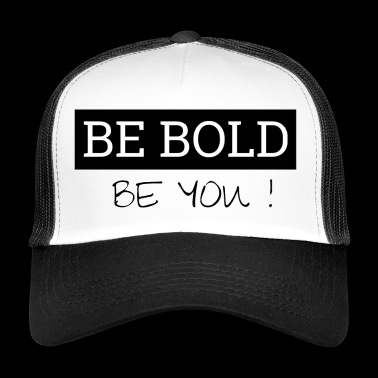Be Bold - Be You - Trucker Cap