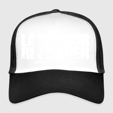 LABRADOR RETRIEVER born to retrieve - Trucker Cap