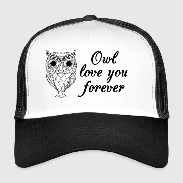 Owl love you forever Cool Gifts Valentine's Day - Trucker Cap