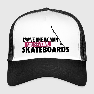 Love one woman and several skateboards - Trucker Cap