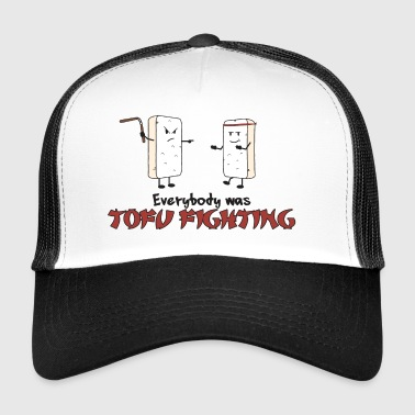 Everybody was Tofu Fighting Gift - Trucker Cap