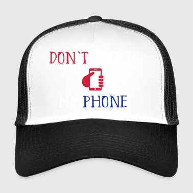 DON T TOUCH MY PHONE - Trucker Cap