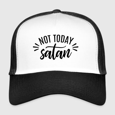 Not Today - Trucker Cap