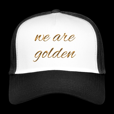 we are golden - Trucker Cap