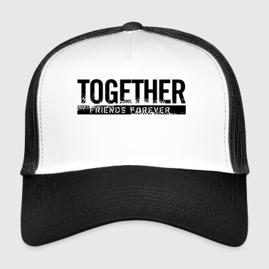 Together Friends forever - Trucker Cap