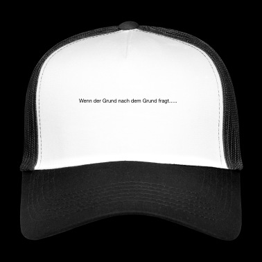 if the reason asks for the reason - Trucker Cap
