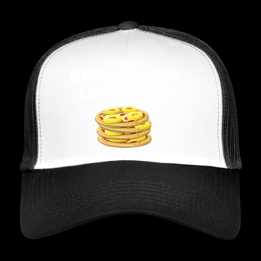 Never ending love story - pizza love story - Trucker Cap
