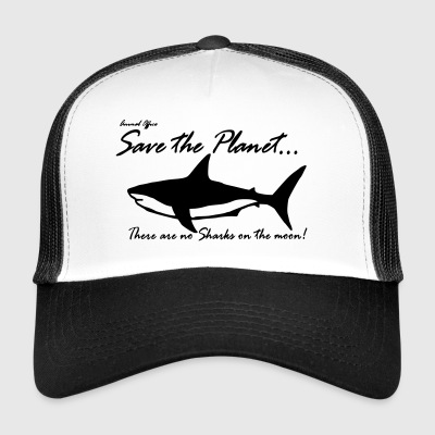 Save the planet there are no sharks on the moon - Trucker Cap