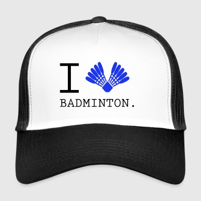 I love Badminton - Trucker Cap