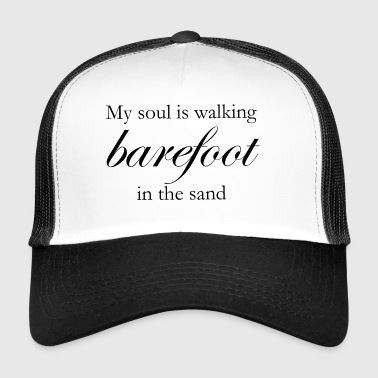 My Soul is Walking Barefoot in the sand - Trucker Cap