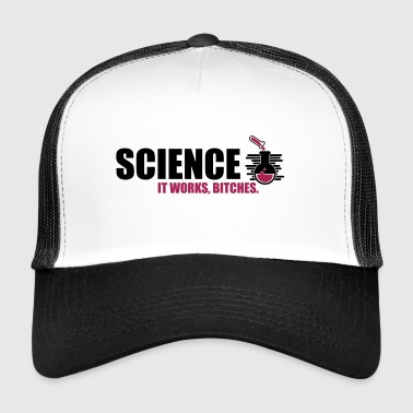 Science It Works Bitches - Trucker Cap