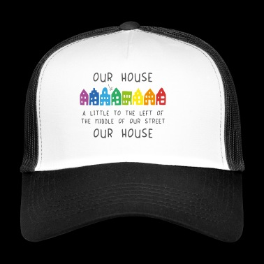 Our House - Trucker Cap
