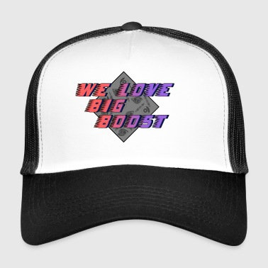 WE LOVE BIG BOOST - Trucker Cap
