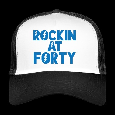 40th Birthday: Rockin At Forty - Trucker Cap