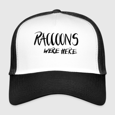RACCOONS WERE HERE - Trucker Cap
