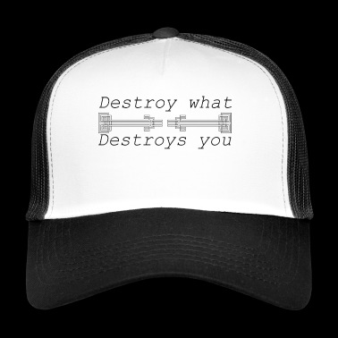 Destroy what destroys you - Trucker Cap
