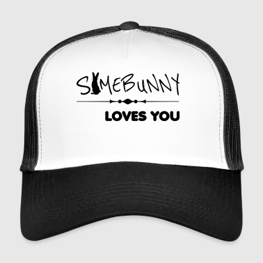 somebunny loves you loves you - Trucker Cap