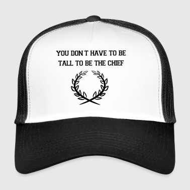 You do not have to be the chief - Trucker Cap
