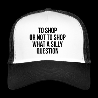 to shop or not to shop - Trucker Cap