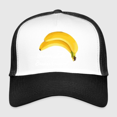 banana Why is the banana crooked? Sayings shirt - Trucker Cap