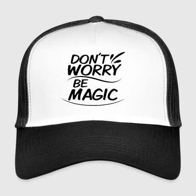 Don't Worry - be Magic - Trucker Cap