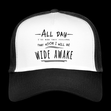 All day awake will be funny cool gift - Trucker Cap