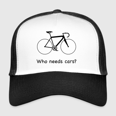 Who needs cars? - Trucker Cap