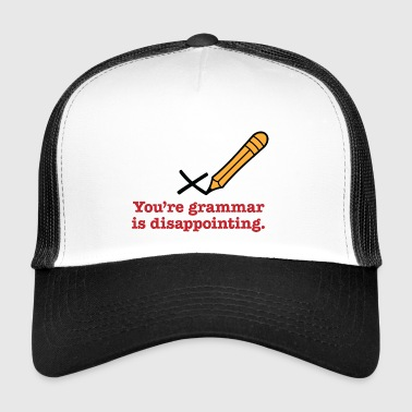 You're Grammar Is Disappointing. - Trucker Cap