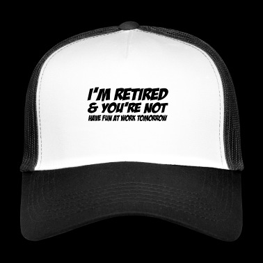 in retired and youre not - Trucker Cap