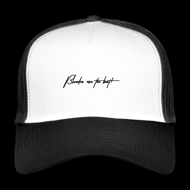 BLOND ARE THE BEST - BLOND - FRIENDSHIP - Trucker Cap