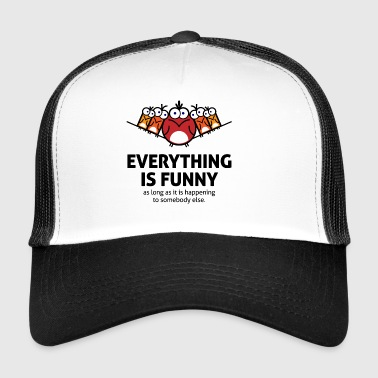 Everything Is Funny When It Happens To Others! - Trucker Cap