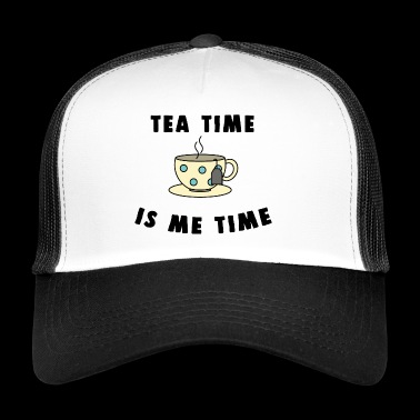 tea time is me time - Trucker Cap