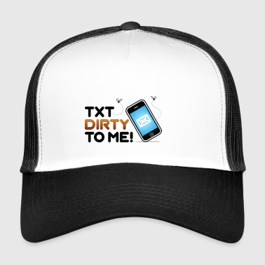 Schick mir Dirty Messages! - Trucker Cap