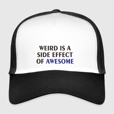 WEIRD IS A EFFECT - Trucker Cap