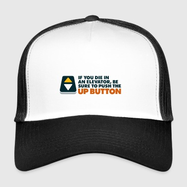 If You Die In An Elevator Push The Up Button - Trucker Cap