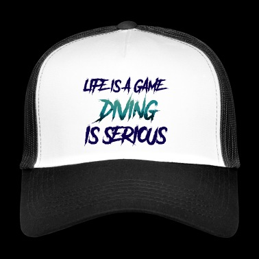 Diving / Diving: Life Is A Game. Diving Is - Trucker Cap