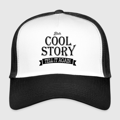 Bro, Cool Story - Tell it again / Good story - Trucker Cap