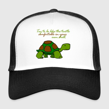 Try to be like a turtle - Trucker Cap