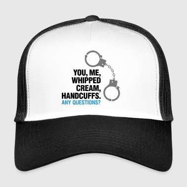 Lets Enjoy! You, Me, Whipped Cream And Handcuffs! - Trucker Cap