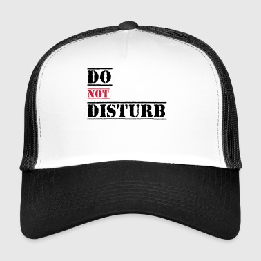 do not disturb - Trucker Cap
