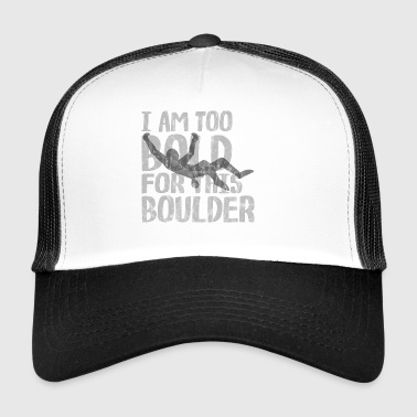 too bold to boulder Climbing courageously strong wall - Trucker Cap