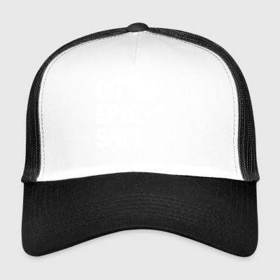 DO EPIC SHIT - Trucker Cap