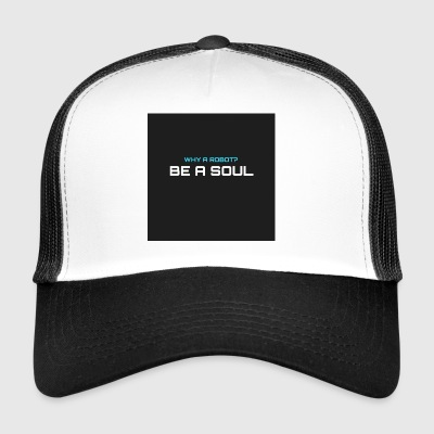 Why a robot? BE IN SOUL - Trucker Cap