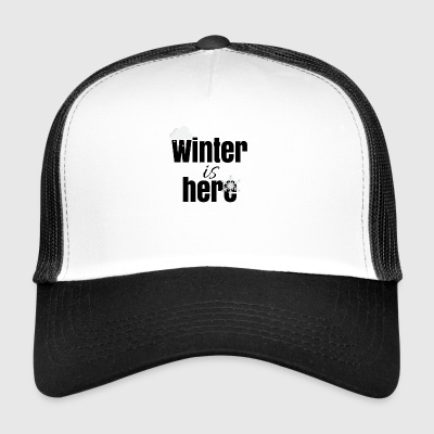 Winter is here - Trucker Cap