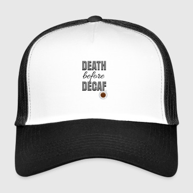 Death before Decaf - Trucker Cap